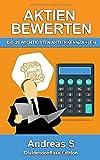 Die 29 wichtigsten Aktienkennzahlen: (Aktien bewerten, Unternehmensbewertung, Kennzahlenanalyse und Aktienbewertung für Anfänger)