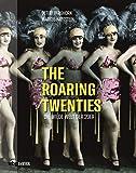 The Roaring Twenties. Die wilde Welt der 20er. Jazz, Dada, Kabarett & Art Déco: Faszinierende Bilder einer einzigartigen Zeit. Streifzug durch die Metropolen...
