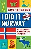 I did it Norway!: Die Entdeckung der nordischen Lebensart