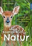 Mein Kosmos-Buch Natur: Unsere 150 wichtigsten Tiere und Pflanzen
