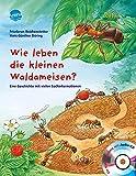 Wie leben die kleinen Waldameisen?: Eine Geschichte mit vielen Sachinformationen (Sachbilderbuch)