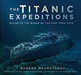 Nesmeyanov, E: Titanic Expeditions: Diving to the Queen of the Deep: 1985-2010