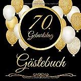 70. Geburtstag Gästebuch: 70 Jahre - Geschenkidee Zum Eintragen und zum Ausfüllen von Glückwünschen für das Geburtstagskind - Als tolles Geschenk für ......