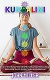 KUNDALINI: Der ultimative Leitfaden zur Erweckung Ihrer Chakren durch Kundalini Yoga und Meditation und zum Erleben von höherem Bewusstsein, Hellsichtigkeit,...