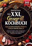 Das XXL Gasgrill Kochbuch - 303 leckere Gasgrill Rezepte für die ganze Familie: Leckerschmecker grillen und genießen. Mit Gas grillen und die leckersten BBQ...
