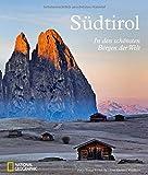 Südtirol: In den schönsten Bergen der Welt. Ein handlicher Bildband zur beliebten Reiseregion. Von Bergen und Brauchtum, Bozen und Meran, Brauchtum und...
