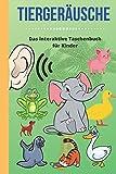 Tiergeräusche: Das interaktive Taschenbuch für Kinder mit Bild und Sound. Über 40 bekannte Tiergeräusche in diesem tollen Tiergeräusche Buch