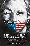 Die Illuminati: Die Revolution der Gegenkultur: Von Geheimgesellschaften zu Wikileaks und Anonymous