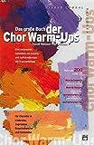 Das große Buch der Chor Warm-Ups: Eine umfassende Sammlung von Einsing- und Aufwärmübungen mit Praxisanleitung. Für Chorleiter in Kinderchor, Jugendchor,...