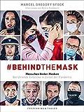 Bildband: #behindthemask – Menschen hinter Masken. Bewegende Einblicke in Zeiten von Corona. Ausdrucksstarke Porträtserie mit einfühlsamen Interviews. ......