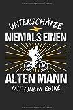 Unterschätze Niemals Einen Alten Mann Mit Einem EBike: Elektro-Fahrrad & MTB Opa Notizbuch 6'x9' Elektro-Mountainbike Geschenk für Hilfsmotor & Moutainbiker
