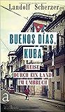 Buenos días, Kuba: Reise durch ein Land im Umbruch