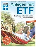 Anlagen mit ETF: Für Einsteiger und Fortgeschrittene - Vermögensaufbau und Altersvorsorge - Qualität, Kosten - Aktualisiert und überarbeitet | Von Stiftung...