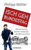 Isch geh Bundestag: Wie ich meiner Tochter versprach, die Welt zu retten