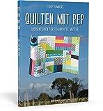 Quilten mit Pep. Inspirationen für traumhafte Muster