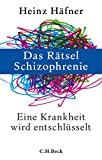 Das Rätsel Schizophrenie: Eine Krankheit wird entschlüsselt