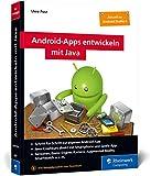Android-Apps entwickeln mit Java: Schritt für Schritt zur eigenen Android-App mit Java. Aktuell zu Android Studio 4