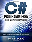 C# Programmieren Lernen ohne Vorkenntnisse: .NET-Programmierung für Anfänger