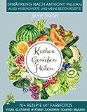 Kochen Genießen Heilen: Ernährung nach Anthony William. Alles Wissensewerte und meine besten Rezepte. 70+ Rezepte mit Farbfotos. Vegan, glutenfrei, fettarm,...