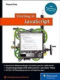 Einstieg in JavaScript: Webprogrammierung leicht gemacht. Ideal für Einsteiger. Mit über 200 Codebeispielen