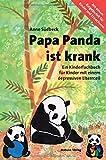 Papa Panda ist krank. Ein Kinderfachbuch für Kinder mit depressivem Elternteil