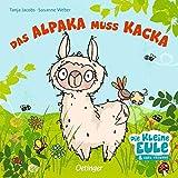 Das Alpaka muss Kacka (Die kleine Eule und ihre Freunde)