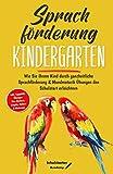 Sprachförderung Kindergarten: Wie Sie Ihrem Kind durch ganzheitliche Sprachförderung & Mundmotorik Übungen den Schulstart erleichtern - Logopädie Übungen...