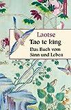 Tao te king - Das Buch vom Sinn und Leben (Geschenkbuch Weisheit, Band 3)