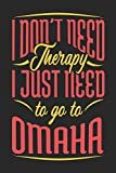 I Don't Need Therapy I Just Need To Go To Omaha: Omaha Notebook | Omaha Vacation Journal | Handlettering | Diary I Logbook | 110 Journal Paper Pages | Omaha...