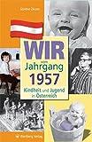 Wir vom Jahrgang 1957: Kindheit und Jugend in Österreich (Jahrgangsbände Österreich)