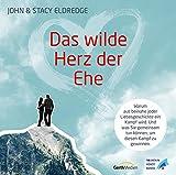 Das wilde Herz der Ehe - Hörbuch: Warum aus beinahe jeder Liebesgeschichte ein Kampf wird. Und was sie gemeinsam tun können, um diesen Kampf zu gewinnen.