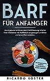 BARF für Anfänger: Hund gesund ernähren durch Rohfütterung. Wie Sie Ihren Vierbeiner mit Rohfleisch ausgewogen ernähren und einen Plan erstellen.: Inkl....