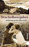 Stachelbeerjahre: Familiensaga aus dem Schwarzwald   Ein bildgewaltiger, historischer Roman aus der deutschen Nachkriegszeit