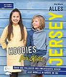 Alles Jersey – Hoodies for Kids: Über 500 Pullover und Sweatshirts nähen – Alle Modelle in Größe 98–164 – Mit 3 Schnittmusterbogen