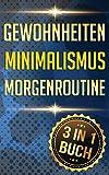 Gewohnheiten I Minimalismus I Morgenroutine: Sofort Gewohnheiten ändern für mehr Erfolg, Motivation und Disziplin im Leben