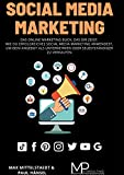 Social Media Marketing: Das Online Marketing Buch, das dir zeigt, wie du erfolgreiches Social Media Marketing anwendest, um dein Angebot als Unternehmen oder...