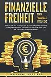 Finanzielle Freiheit durch finanzielle Intelligenz: Wie Sie mit den Strategien der Super-Erfolgreichen Ihr Geld intelligent investieren, passives Einkommen...