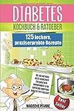 Diabetes Kochbuch & Ratgeber: 125 leckere, praxiserprobte Rezepte   Ideal auch zur Krankheits-Prävention   Die besten Nahrungsergänzungsmittel für Diabetiker...