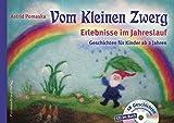 Vom Kleinen Zwerg (Bd.1): Erlebnisse im Jahreslauf (mit CD): 18 Zwergen-Geschichten für Kinder ab 2 Jahren zum Vorlesen und Hören: Geschichten für ... Jahren...