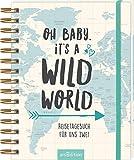 Oh Baby, it's a wild world: Reisetagebuch für uns zwei | Reisetagebuch / Erinnerungsbuch an eine schöne Reise - originelles Geschenk zur Hochzeit