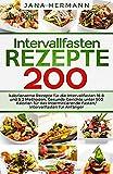 Intervallfasten Rezepte: 200 kalorienarme Rezepte für die Intervallfasten 16 8 und 5 2 Methoden. Gesunde Gerichte unter 500 Kalorien für das ... Anfänger....