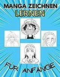 Manga Zeichnen Lernen: Buch lernen, Manga zu zeichnen Für Jugendliche, Teenager, Schritt für Schritt Manga Zeichnung Buch für Kinder und Erwachsene ... zu...