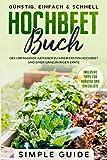 Hochbeet Buch: Der umfassende Ratgeber zu Ihrem ersten Hochbeet und einer ganzjährigen Ernte | Günstig, einfach & schnell | Inklusive Tipps für Kräuter und...
