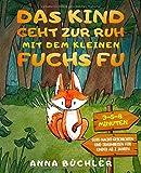 Das Kind geht zur Ruh mit dem kleinen Fuchs Fu: 3-5-8 Minuten Gute-Nacht-Geschichten und Traumreisen für Kinder ab 2 Jahren (Einschlafhilfe Kinder, Band 1)
