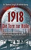 1918 - Die Tore zur Hölle: Die verheimlichte Wahrheit über den Untergang des deutschen Kaiserreiches