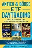 Aktien & Börse - ETF - Daytrading Das Große 3 in 1 Buch! Expertenwissen für Einsteiger!: Intelligent investieren durch Dividenden, technische Analysen, ......