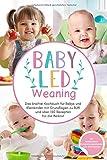 Baby Led Weaning: Das breifrei Kochbuch für Babys und Kleinkinder mit Grundlagen zu BLW und über 150 Rezepten für die Beikost (Das große Buch der...