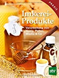 Imkereiprodukte: Verarbeitung von Honig, Pollen, Wachs & Co