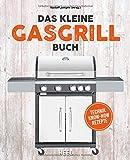 Das kleine Gasgrill-Buch: Technik - Know-How - Rezepte