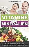 Vitamine und Mineralien: Was Ihr Körper wirklich braucht! Nährstoffe für ein vitales und gesundes Leben.